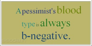 A pessimist's blood type is always b-negative