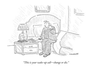 pun robert-mankoff-this-is-your-wake-up-call-change-or-die-new-yorker-cartoon