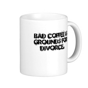 bad_coffee_is_grounds_for_divorce_coffee_mug