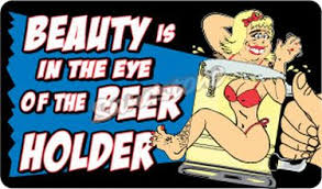 Beauty is in the eye of the beerholder