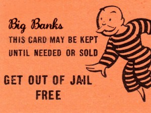 big banks get out of jail free