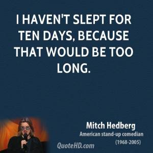 mitch-hedberg-comedian-i-havent-slept-for-ten-days-because-that-would-be-too