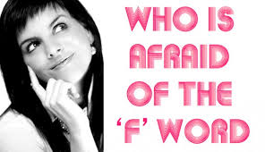 who is afraid of the 'F' word